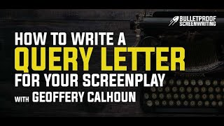 How to Write a Bad Ass Query Letter for Your Screenplay // Bulletproof Screenwriting Podcast
