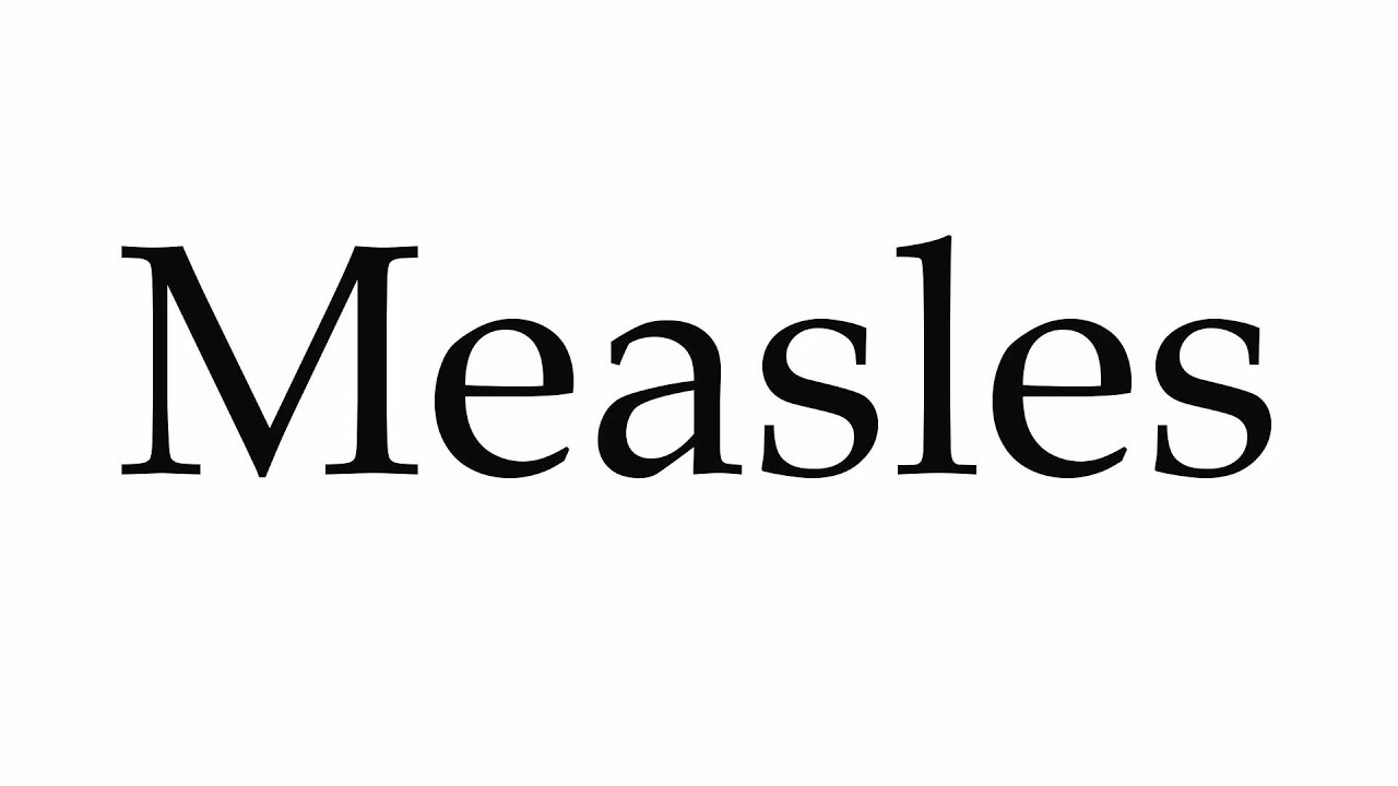 How to Pronounce Measles