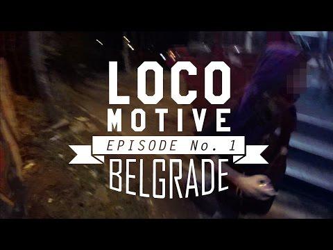 LOCO MOTIVE ep.1 - Belgrade