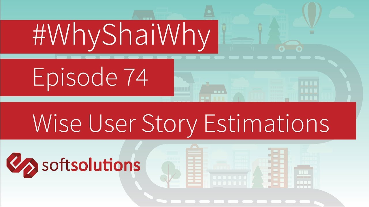 Agile Estimations - How to use them for good (and not evil) - #WhyShaiWhy Episode