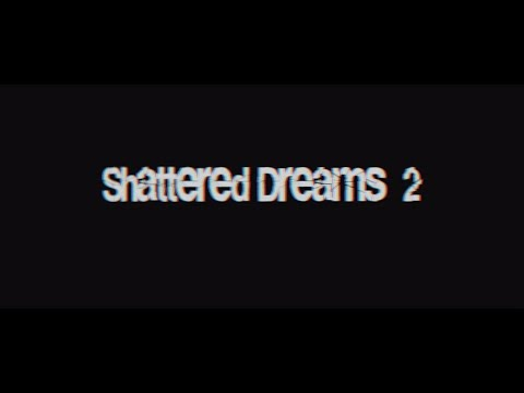 Shattered Dreams 2: Full Movie