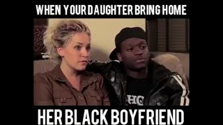 When your daughter brings home her black boyfriend