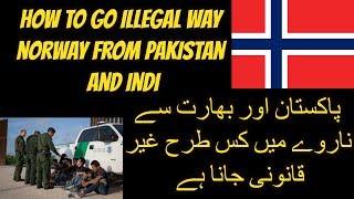 how to go norway illegal ways in hindi&urdu 2018  pakistan India