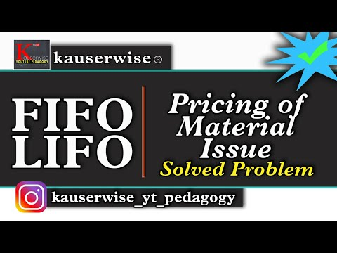 FIFO and LIFO(Pricing of  material issue) with solved problem :-by kauserwise