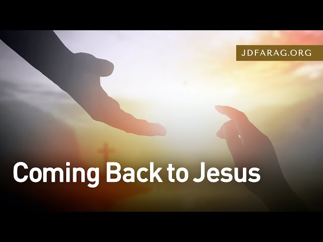 Coming Back to Jesus, Song of Solomon 6 – December 17th, 2020