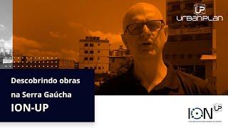 DESCOBRINDO OBRAS NA SERRA GAÚCHA COM O ION-UP #2
