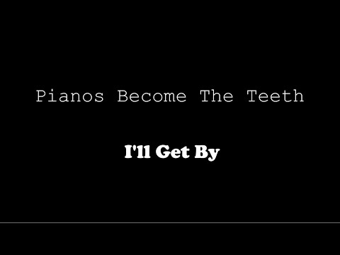 Pianos Become The Teeth - I'll Get By (Lyric Video)