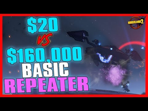 Borderlands 2 | $20 Basic Repeater vs. $160,000 Basic Repeater (NOT CLICKBAIT?!!?!)