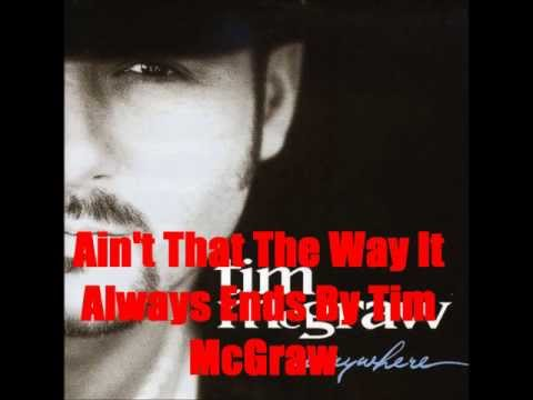 Ain't That The Way It Always Ends By Tim McGraw *Lyrics in description*