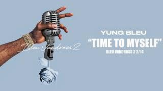 "YUNG BLEU ""Time To Myself"" ( AUDIO)"