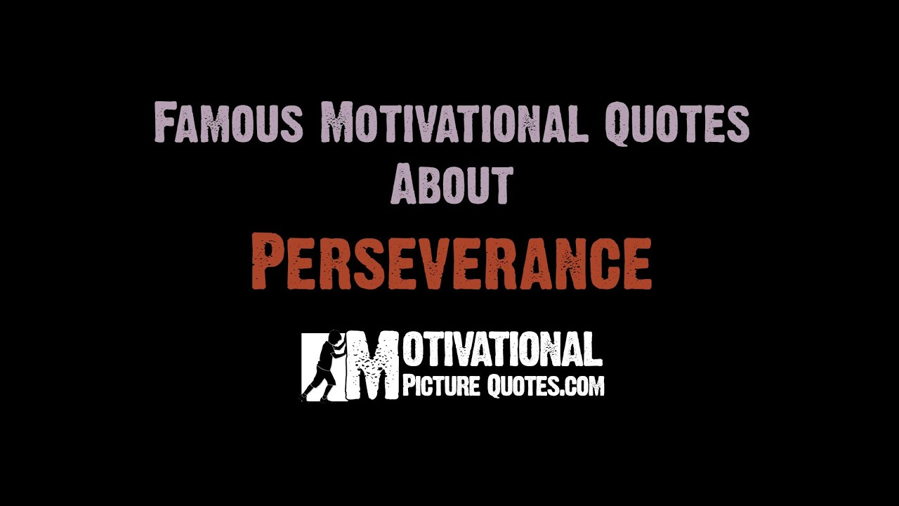 Inspirational Quotes About Perseverance Famous Perseverance Quotes Perseverance Motivational Video For