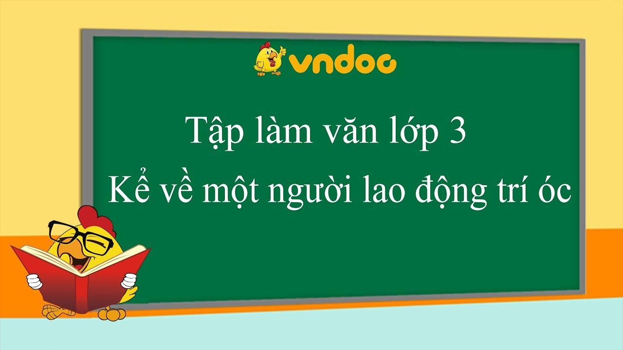 Kể về một người lao động trí óc – Tập làm văn lớp 3 – VnDoc.com