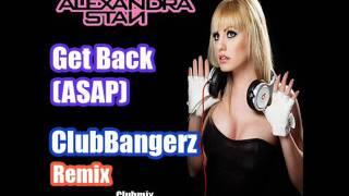 Alexandra Stan - Get Back (ASAP) - ClubbangerZ Remix