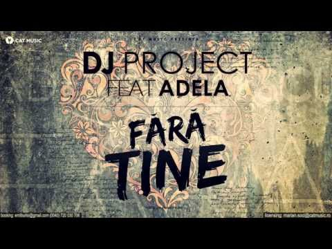 Dj Project feat. Adela - Fara Tine (Official Single)