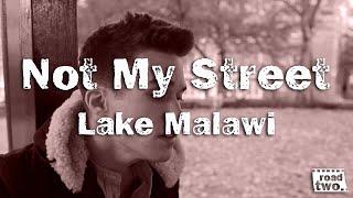 Lake Malawi - Not My Street || RoadTwo Presents ||