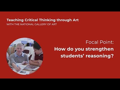 Teaching Critical Thinking through Art, 3.2: Focal Point: How do you strengthen students' reasoning?