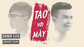 Phim ngắn : Tao với mày - Vanh Leg