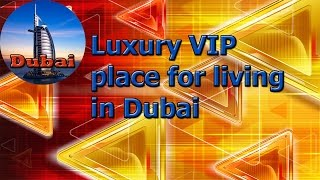 Luxury VIP place for living in Dubai