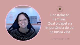 Constelação Familiar - Qual o papel e a importância do pai nas nossas vidas
