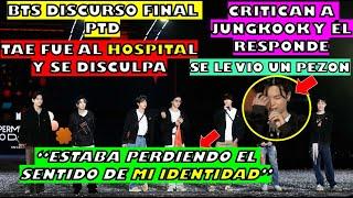 BTS DISCURSO FINAL EN PTD/CRITICAN EL LOOK DE JUNGKOOK/TAE SE DISCULPA/RM HABLA D SU IDENTIDAD