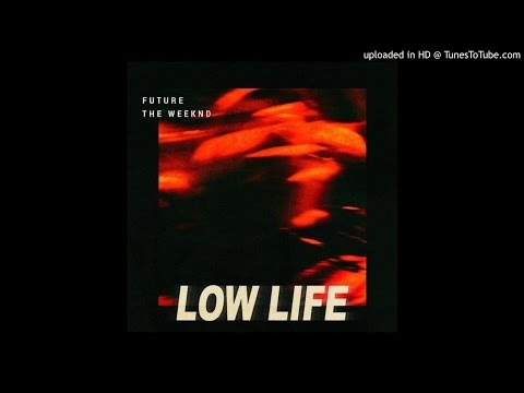 The Weeknd - Low Life Ft. Future