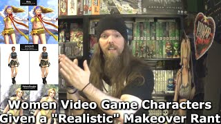 "Women Video Game Characters Given a ""Realistic"" Makeover Rant"