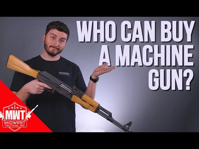 Who Can Buy A Machine Gun?