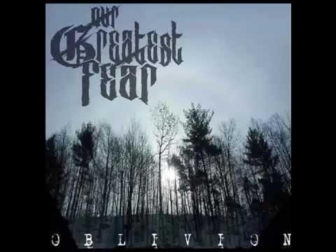 Our Greatest Fear - Oblivion [Full EP Stream]