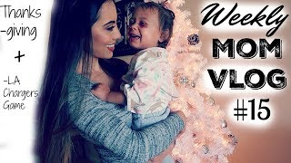 WEEKLY MOM VLOG #15 | LA CHARGERS GAME | THANKSGIVING FESTIVITIES | CHANELLE & HARLOW
