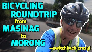 BICYCLING ROUNDTRIP from MASINAG to MORONG—switchback crazy!