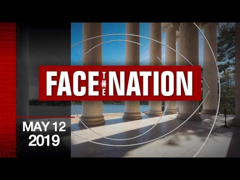 """Open: This is """"Face the Nation,"""" May 12, 2019"""