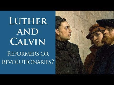 Luther And Calvin: Reformers Or Revolutionaries?