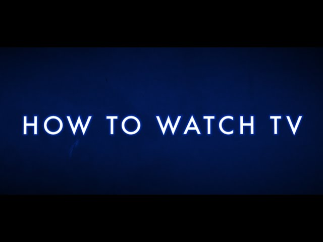How to watch TV: I will teach you.