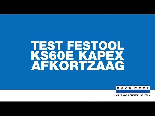 Test Festool Kapex KS60E afkortzaag