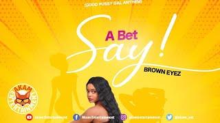 Brown Eyez - A Bet Say (Good Pu%sy Gal Anthem) [Too Tuff Riddim] February 2020