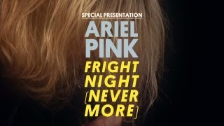 Ariel Pink's Haunted Graffiti - Fright Night (Nevermore) - Special Presentation