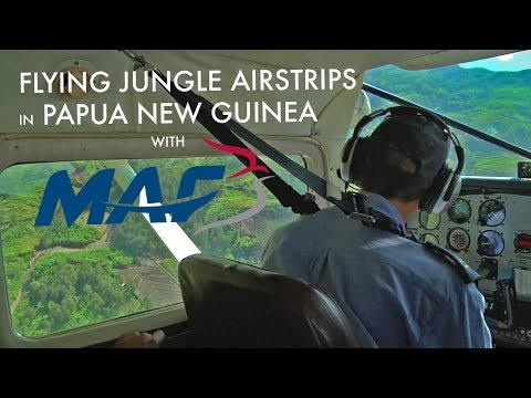 Flying Jungle Airstrips In Papua New Guinea With MAF