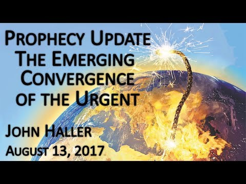 "2017 08 13 John Haller's Prophecy Update  ""The Emerging Convergence of the Urgent"""