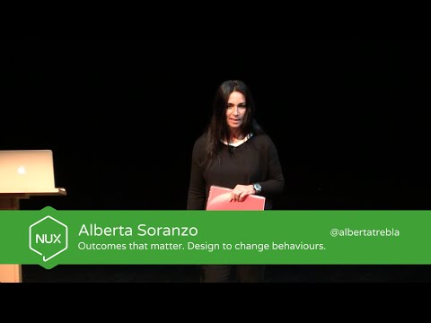 Alberta Soranzo - Outcomes that matter. Design to change behaviours - #NUX4 - @albertatrebla