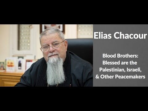 Elias Chacour | Blood Brothers: Blessed are the Palestinian, Israeli, and Other Peacemakers