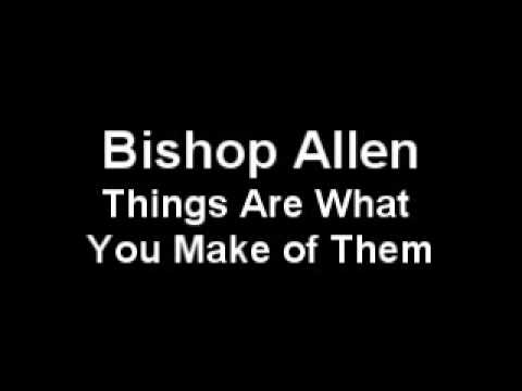 Bishop Allen - Things Are What You Make of Them
