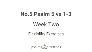 No.5 Psalm 5 vs 1-3 Week 2 Flexibility