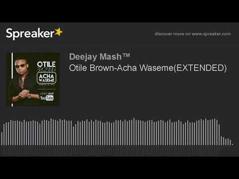 Otile Brown-Acha Waseme.EXTENDED(DjMash)