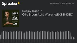 Otile Brown-Acha Waseme.EXTENDED(DjMash) (made with Spreaker)