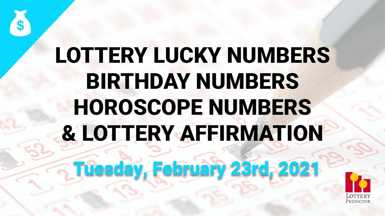 February 23rd 2021 - Lottery Lucky Numbers, Birthday Numbers, Horoscope Numbers