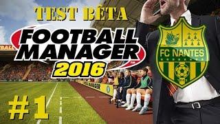 Football Manager 2016 (Bêta) | Carrière FC Nantes | #1 - Découverte du jeu + Gros Mercato