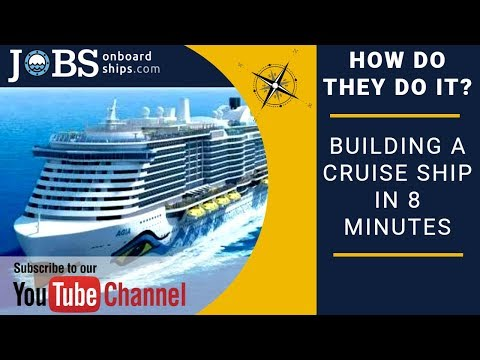 JOBS ONBOARD SHIPS   HOW THEY DO IT   BUILDING A CRUISE SHIP IN 8 MINUTES