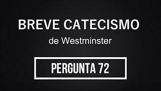Breve Catecismo - Pergunta 72