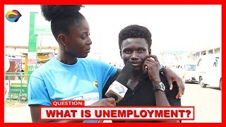What is UNEMPLOYMENT? | Street Quiz | Funny Videos | Funny African Videos | African Comedy |
