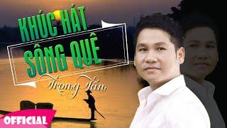 Khúc Hát Sông Quê - Trọng Tấn [MV Official]